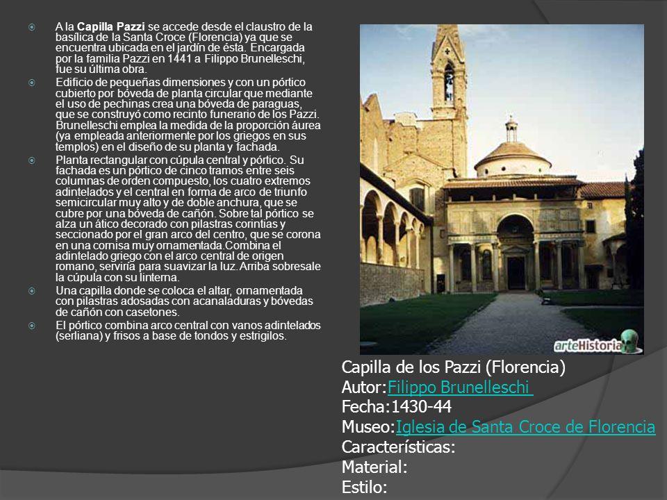 A la Capilla Pazzi se accede desde el claustro de la basílica de la Santa Croce (Florencia) ya que se encuentra ubicada en el jardín de ésta. Encargada por la familia Pazzi en 1441 a Filippo Brunelleschi, fue su última obra.