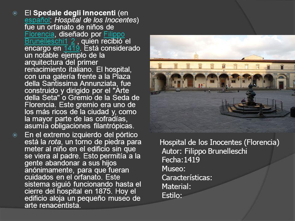 El Spedale degli Innocenti (en español: Hospital de los Inocentes) fue un orfanato de niños de Florencia, diseñado por Filippo Brunelleschi1 2 , quien recibió el encargo en 1419. Está considerado un notable ejemplo de la arquitectura del primer renacimiento italiano. El hospital, con una galería frente a la Plaza della Santissima Annunziata, fue construido y dirigido por el Arte della Seta o Gremio de la Seda de Florencia. Este gremio era uno de los más ricos de la ciudad y, como la mayor parte de las cofradías, asumía obligaciones filantrópicas.