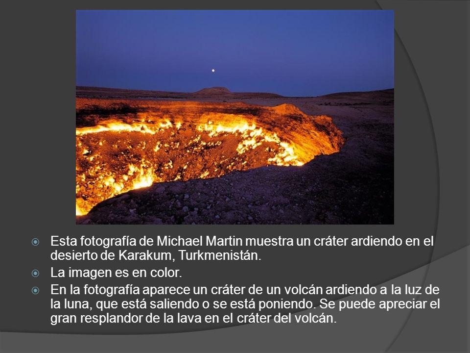Esta fotografía de Michael Martin muestra un cráter ardiendo en el desierto de Karakum, Turkmenistán.