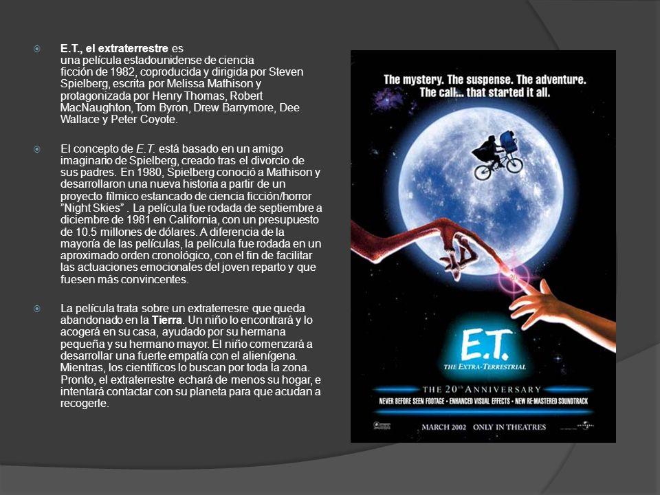 E.T., el extraterrestre es una película estadounidense de ciencia ficción de 1982, coproducida y dirigida por Steven Spielberg, escrita por Melissa Mathison y protagonizada por Henry Thomas, Robert MacNaughton, Tom Byron, Drew Barrymore, Dee Wallace y Peter Coyote.