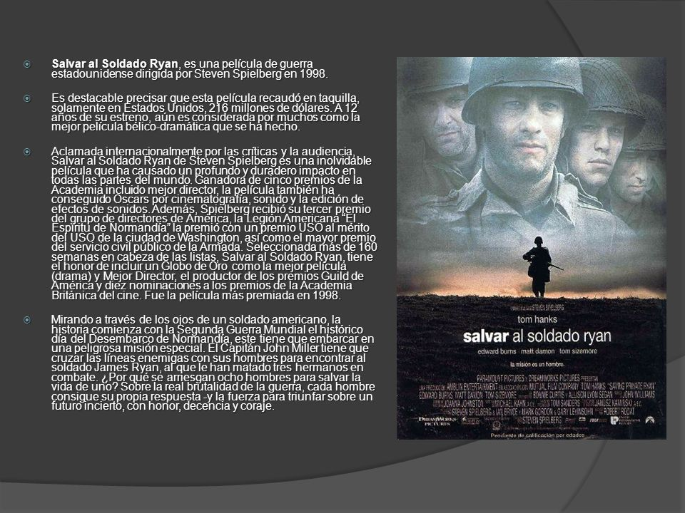 Salvar al Soldado Ryan, es una película de guerra estadounidense dirigida por Steven Spielberg en 1998.