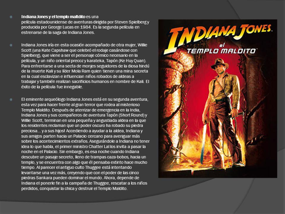 Indiana Jones y el templo maltdito es una película estadounidense de aventuras dirigida por Steven Spielberg y producida por George Lucas en 1984. Es la segunda película en estrenarse de la saga de Indiana Jones.