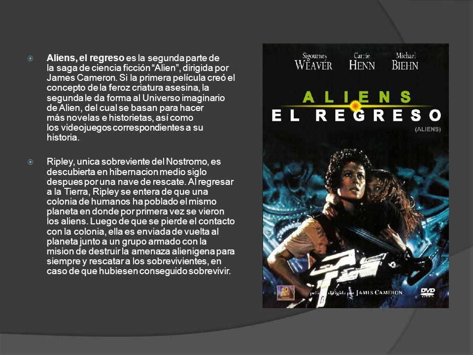 Aliens, el regreso es la segunda parte de la saga de ciencia ficción Alien , dirigida por James Cameron. Si la primera película creó el concepto de la feroz criatura asesina, la segunda le da forma al Universo imaginario de Alien, del cual se basan para hacer más novelas e historietas, así como los videojuegos correspondientes a su historia.