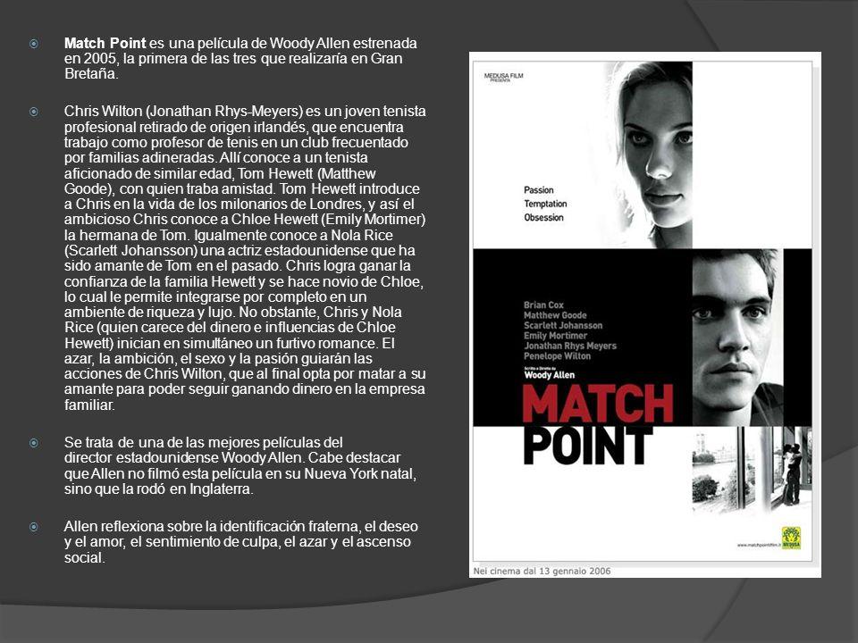 Match Point es una película de Woody Allen estrenada en 2005, la primera de las tres que realizaría en Gran Bretaña.