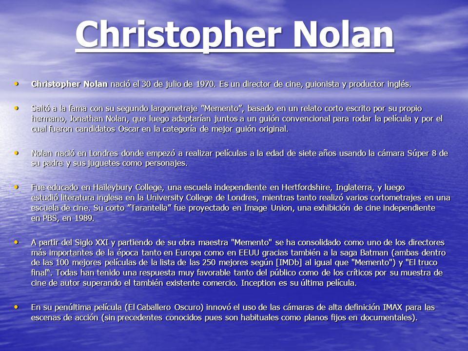 Christopher Nolan Christopher Nolan nació el 30 de julio de 1970. Es un director de cine, guionista y productor inglés.