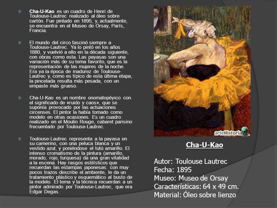 Cha-U-Kao es un cuadro de Henri de Toulouse-Lautrec realizado al óleo sobre cartón. Fue pintado en 1895, y, actualmente, se encuentra en el Museo de Orsay, París, Francia.