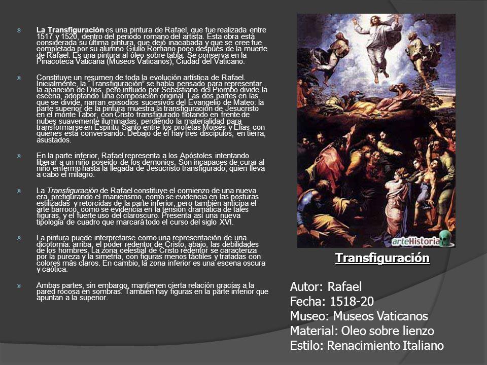 La Transfiguración es una pintura de Rafael, que fue realizada entre 1517 y 1520, dentro del periodo romano del artista. Esta obra está considerada su última pintura, que dejó inacabada y que se cree fue completada por su alumno Giulio Romano poco después de la muerte de Rafael. Es una pintura al óleo sobre tabla. Se conserva en la Pinacoteca Vaticana (Museos Vaticanos), Ciudad del Vaticano.