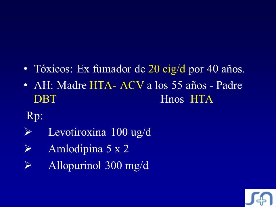 Tóxicos: Ex fumador de 20 cig/d por 40 años.