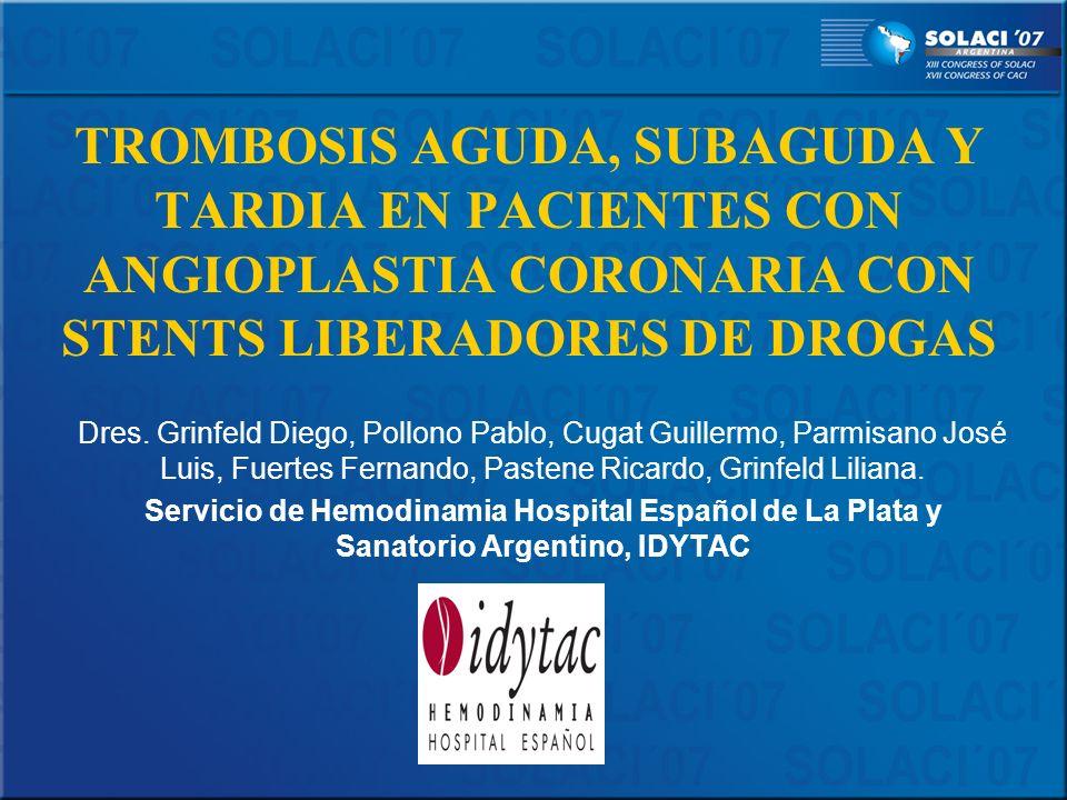 TROMBOSIS AGUDA, SUBAGUDA Y TARDIA EN PACIENTES CON ANGIOPLASTIA CORONARIA CON STENTS LIBERADORES DE DROGAS