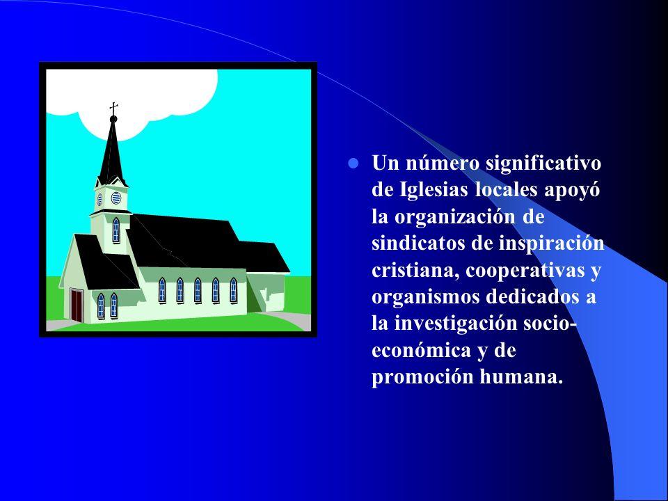 Un número significativo de Iglesias locales apoyó la organización de sindicatos de inspiración cristiana, cooperativas y organismos dedicados a la investigación socio-económica y de promoción humana.