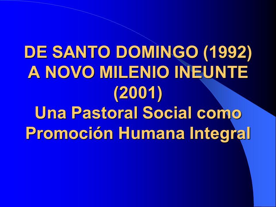 DE SANTO DOMINGO (1992) A NOVO MILENIO INEUNTE (2001) Una Pastoral Social como Promoción Humana Integral
