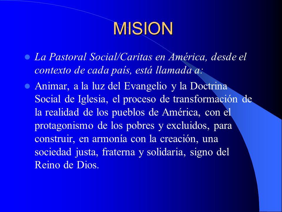 MISION La Pastoral Social/Caritas en América, desde el contexto de cada país, está llamada a: