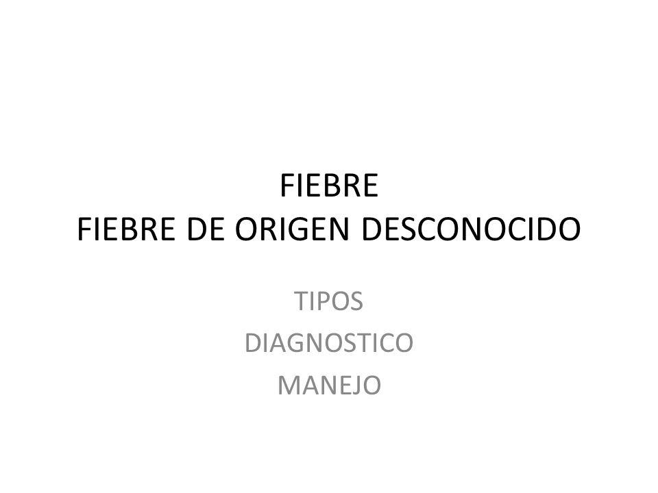 FIEBRE FIEBRE DE ORIGEN DESCONOCIDO