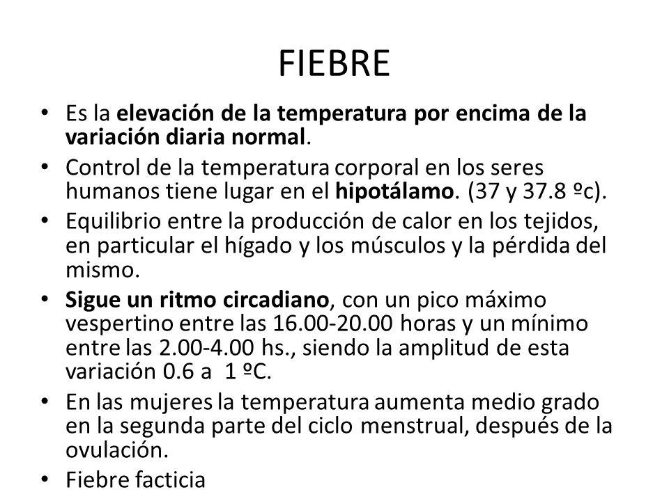 FIEBRE Es la elevación de la temperatura por encima de la variación diaria normal.