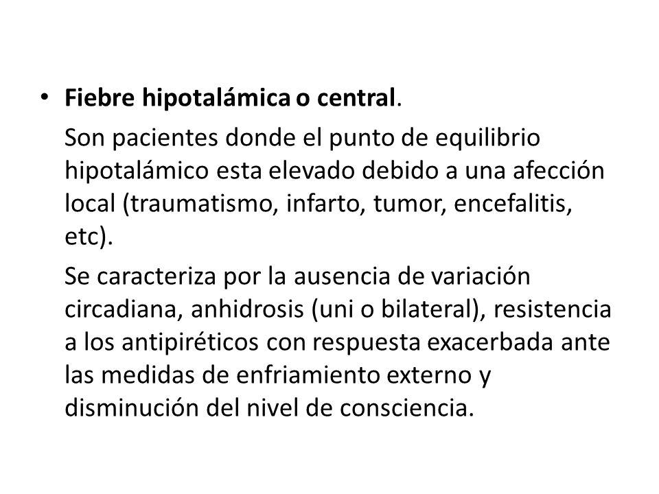 Fiebre hipotalámica o central.