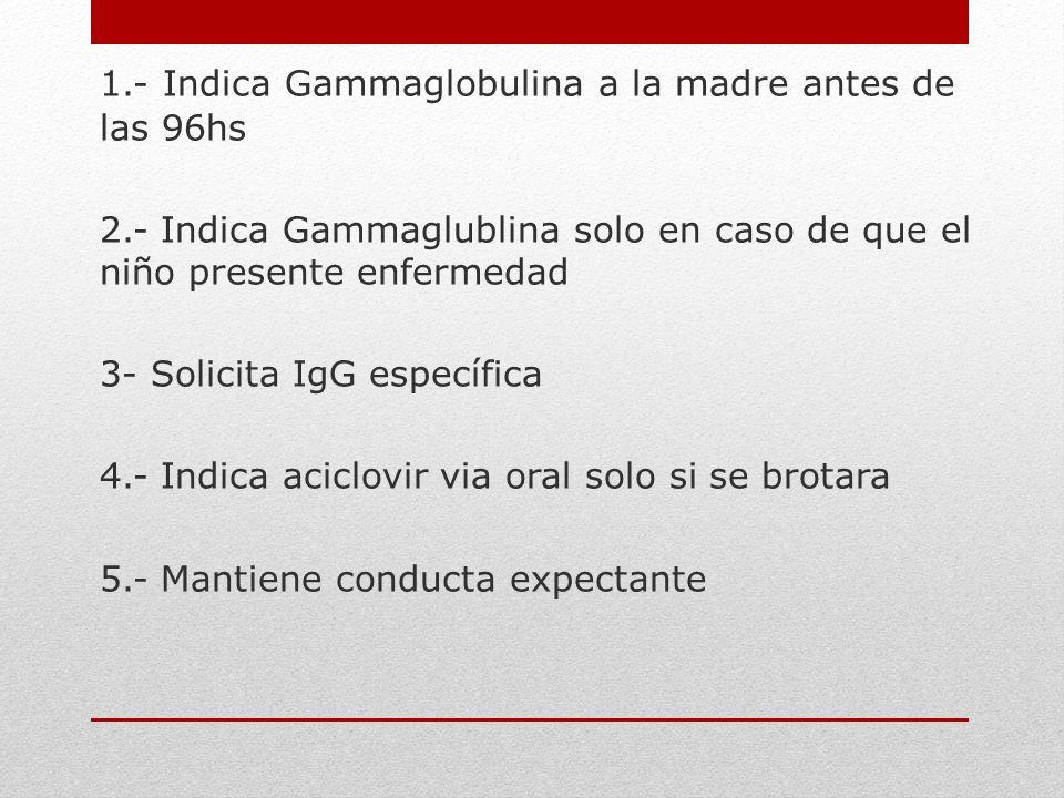 1. - Indica Gammaglobulina a la madre antes de las 96hs 2