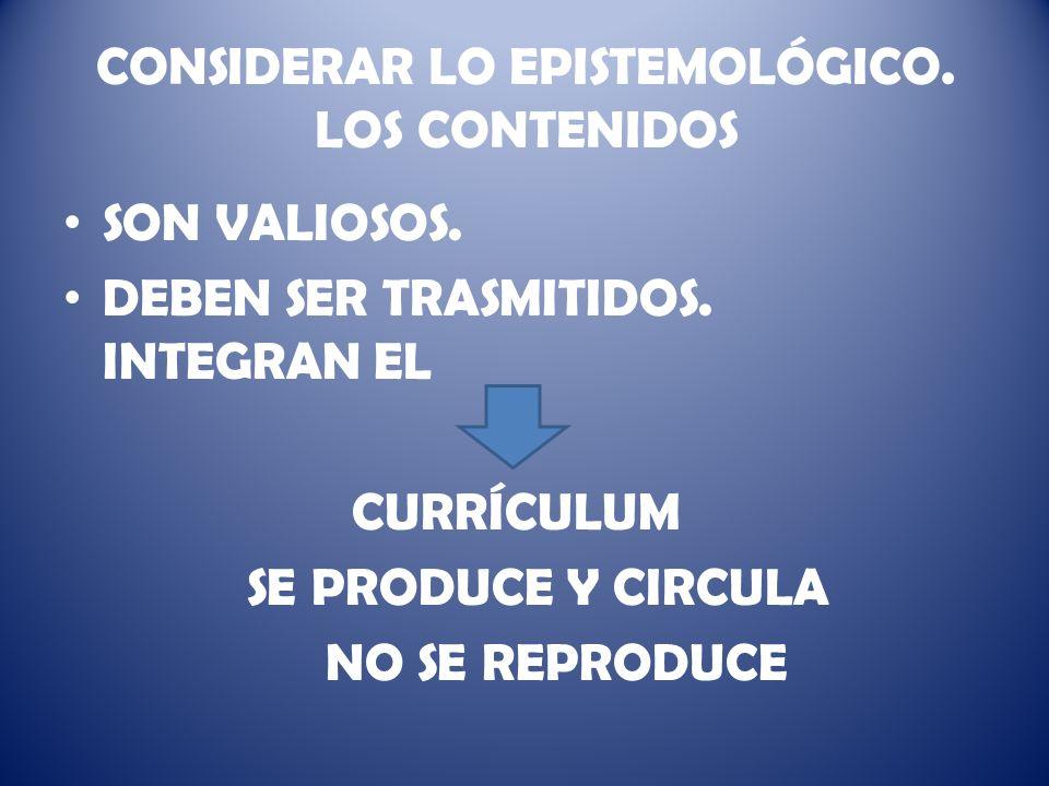 CONSIDERAR LO EPISTEMOLÓGICO. LOS CONTENIDOS