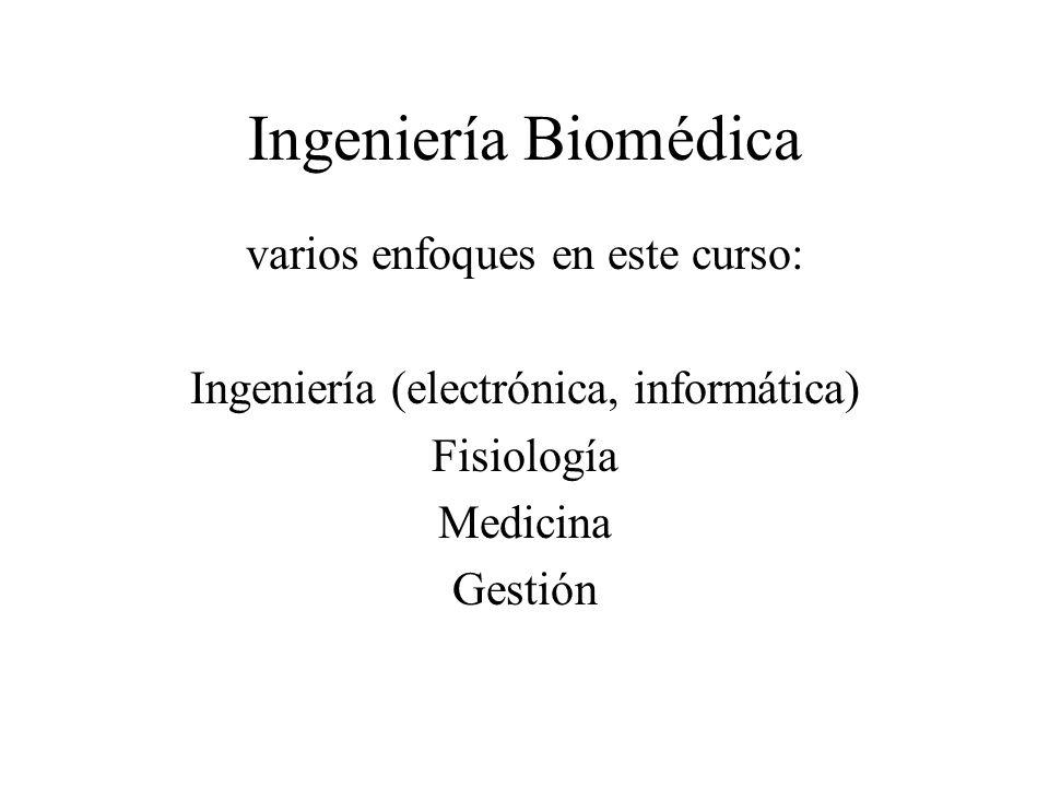 Ingeniería Biomédica varios enfoques en este curso:
