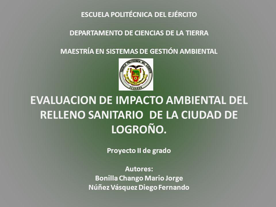 ESCUELA POLITÉCNICA DEL EJÉRCITO DEPARTAMENTO DE CIENCIAS DE LA TIERRA MAESTRÍA EN SISTEMAS DE GESTIÓN AMBIENTAL EVALUACION DE IMPACTO AMBIENTAL DEL RELLENO SANITARIO DE LA CIUDAD DE LOGROÑO.