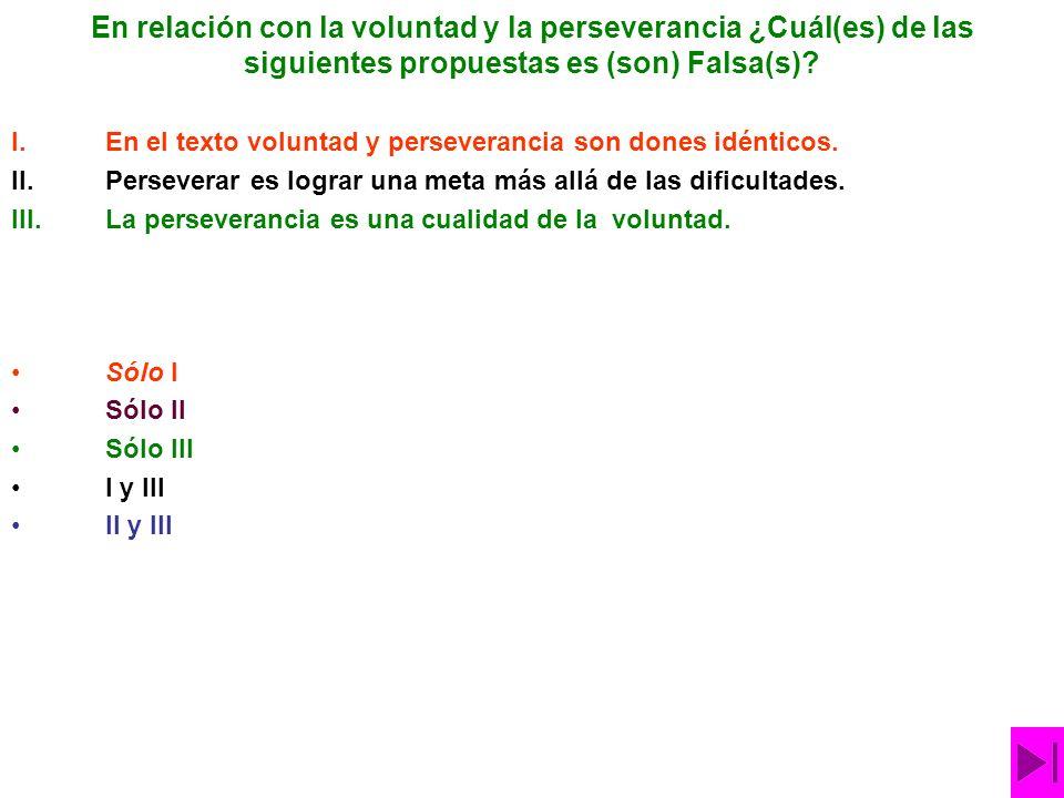 En relación con la voluntad y la perseverancia ¿Cuál(es) de las siguientes propuestas es (son) Falsa(s)
