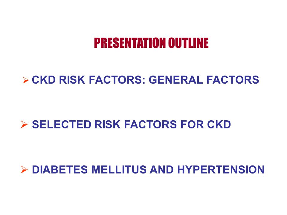 PRESENTATION OUTLINE SELECTED RISK FACTORS FOR CKD
