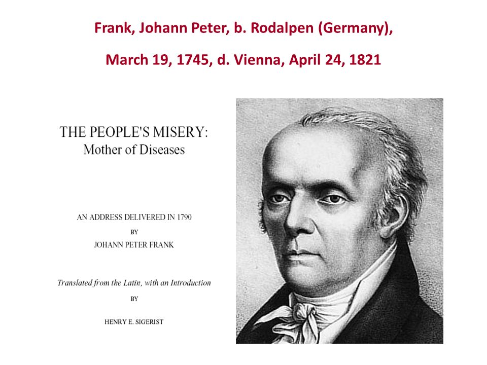 Frank, Johann Peter, b. Rodalpen (Germany), March 19, 1745, d