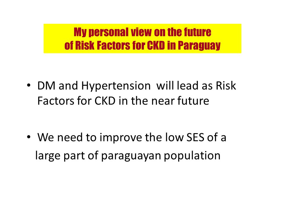My personal view on the future of Risk Factors for CKD in Paraguay