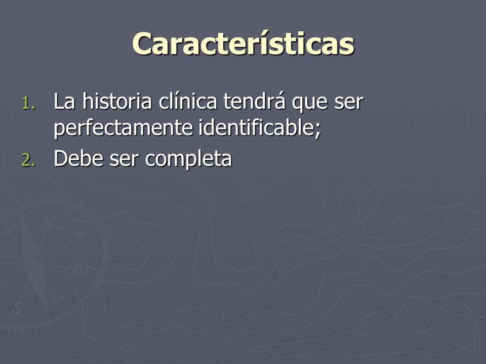 Características La historia clínica tendrá que ser perfectamente identificable; Debe ser completa