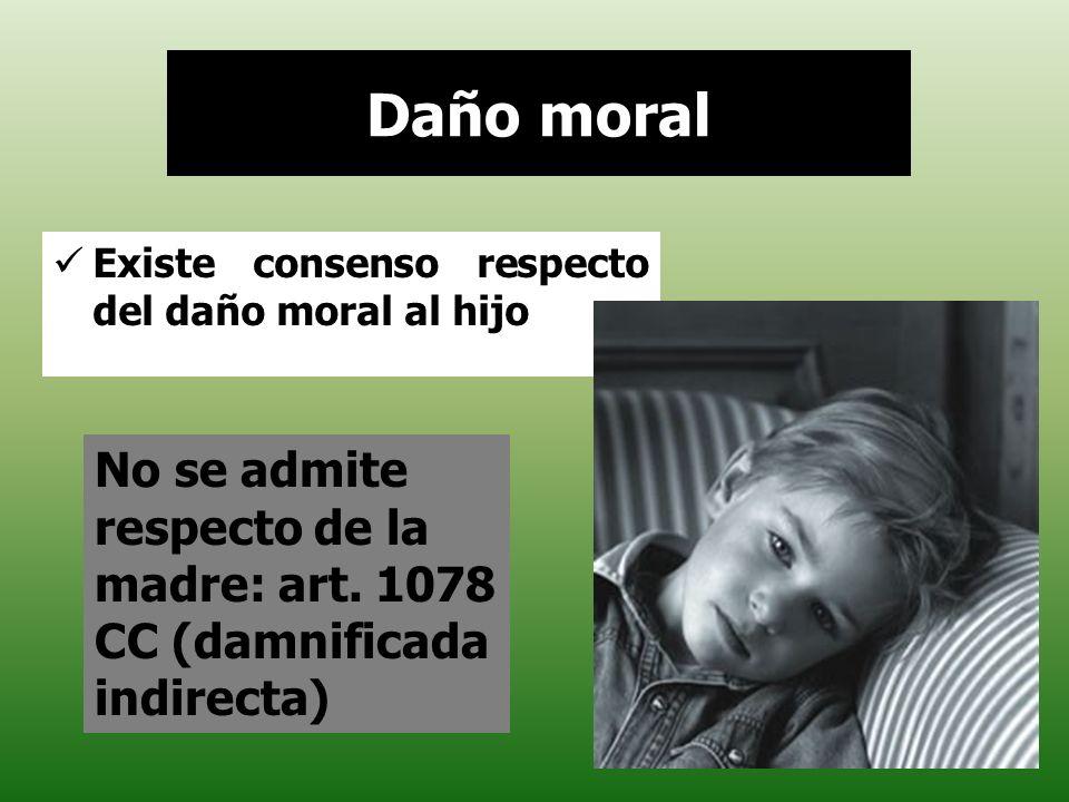 Daño moral Existe consenso respecto del daño moral al hijo.