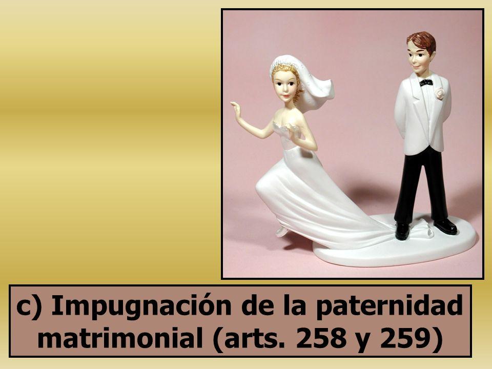 c) Impugnación de la paternidad matrimonial (arts. 258 y 259)