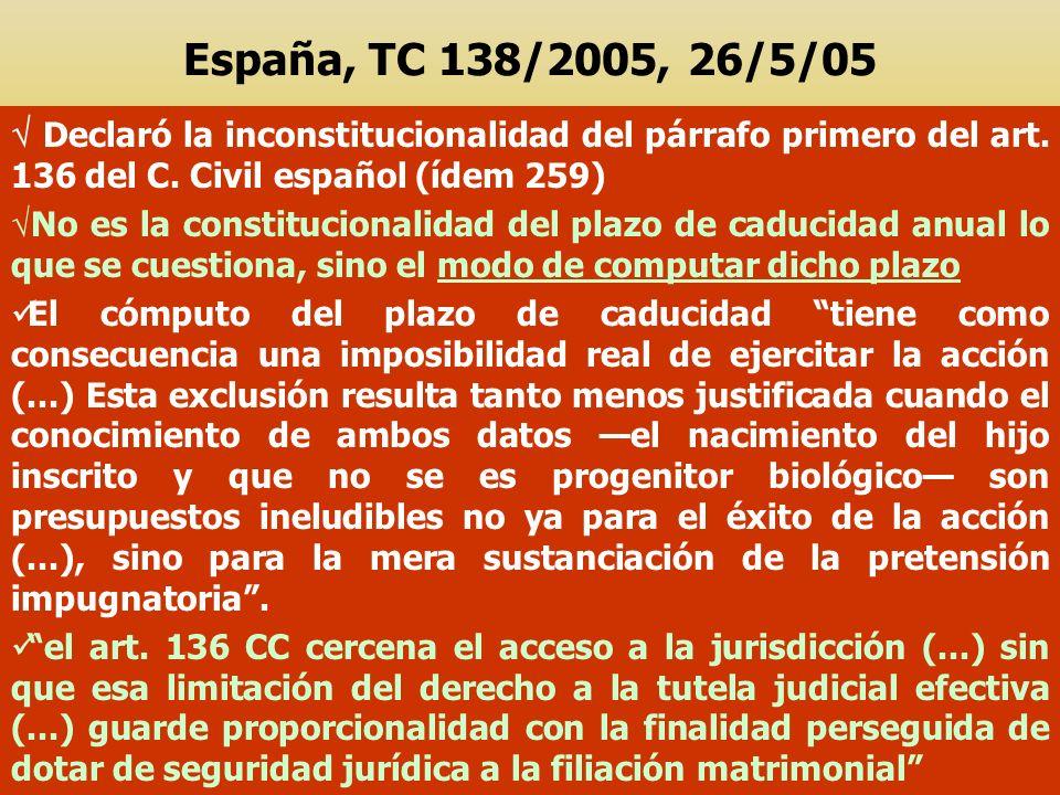 España, TC 138/2005, 26/5/05  Declaró la inconstitucionalidad del párrafo primero del art. 136 del C. Civil español (ídem 259)