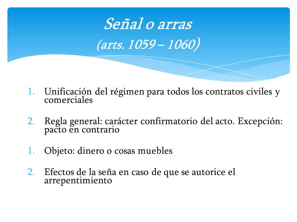 Señal o arras (arts. 1059 – 1060) Unificación del régimen para todos los contratos civiles y comerciales.