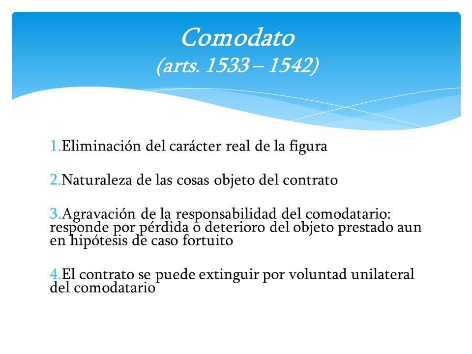 Comodato (arts. 1533 – 1542) Eliminación del carácter real de la figura. Naturaleza de las cosas objeto del contrato.