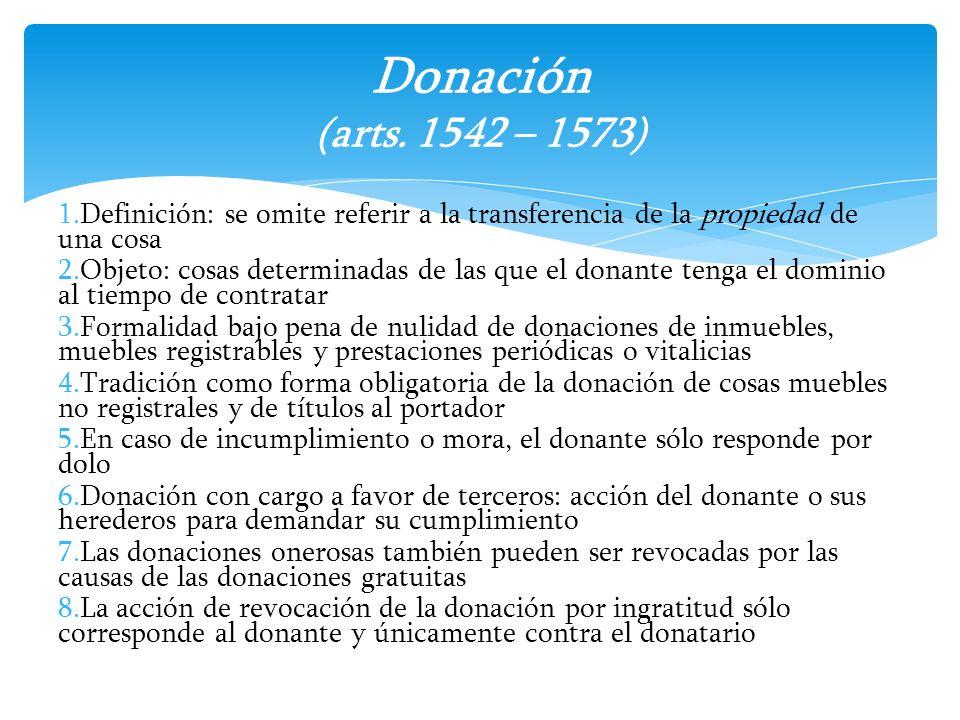 Donación (arts. 1542 – 1573) Definición: se omite referir a la transferencia de la propiedad de una cosa.