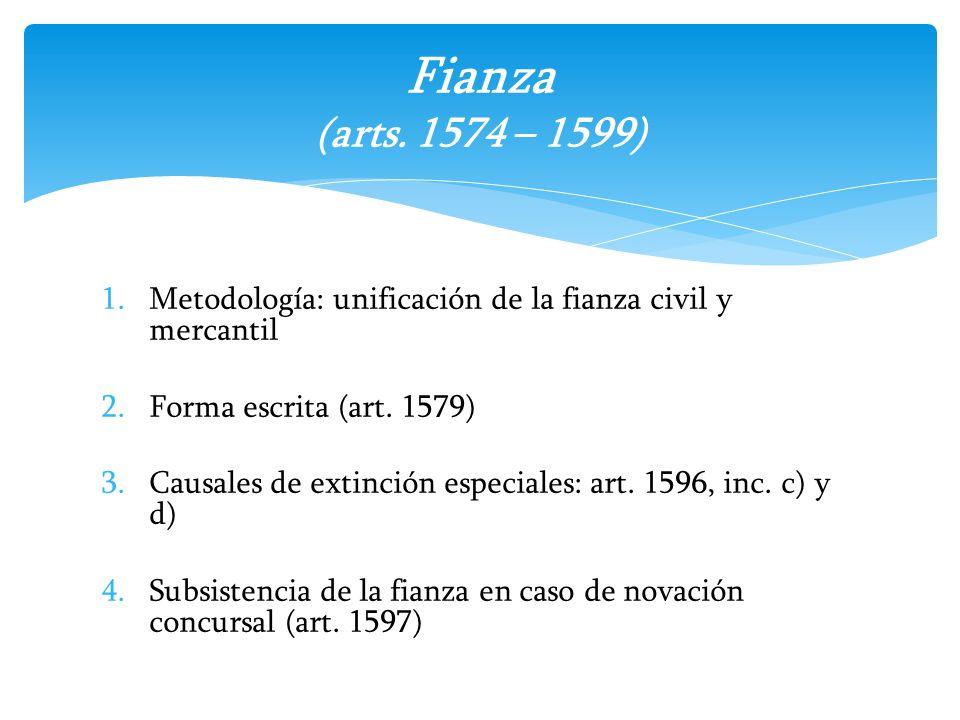 Fianza (arts. 1574 – 1599) Metodología: unificación de la fianza civil y mercantil. Forma escrita (art. 1579)