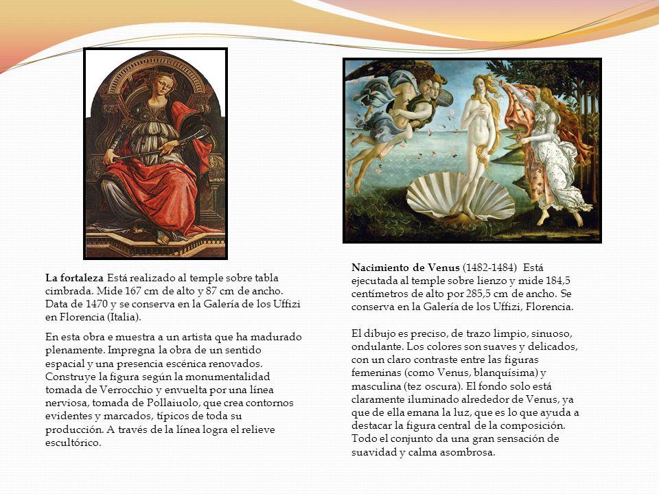 Nacimiento de Venus (1482-1484) Está ejecutada al temple sobre lienzo y mide 184,5 centímetros de alto por 285,5 cm de ancho. Se conserva en la Galería de los Uffizi, Florencia.