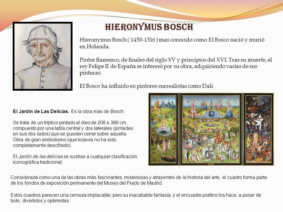 Hieronymus Bosch Hieronymus Bosch ( 1450-1516 ) mas conocido como El Bosco nació y murió en Holanda.