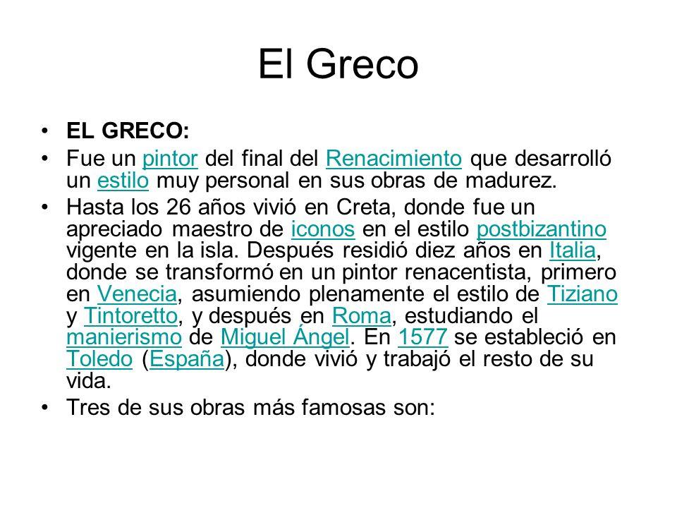El Greco EL GRECO: Fue un pintor del final del Renacimiento que desarrolló un estilo muy personal en sus obras de madurez.