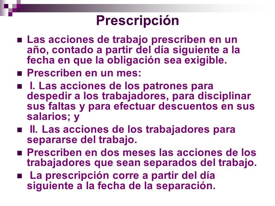 Prescripción Las acciones de trabajo prescriben en un año, contado a partir del día siguiente a la fecha en que la obligación sea exigible.