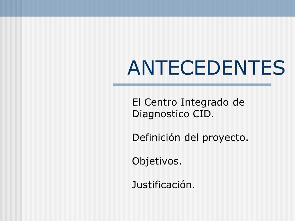 ANTECEDENTES El Centro Integrado de Diagnostico CID.