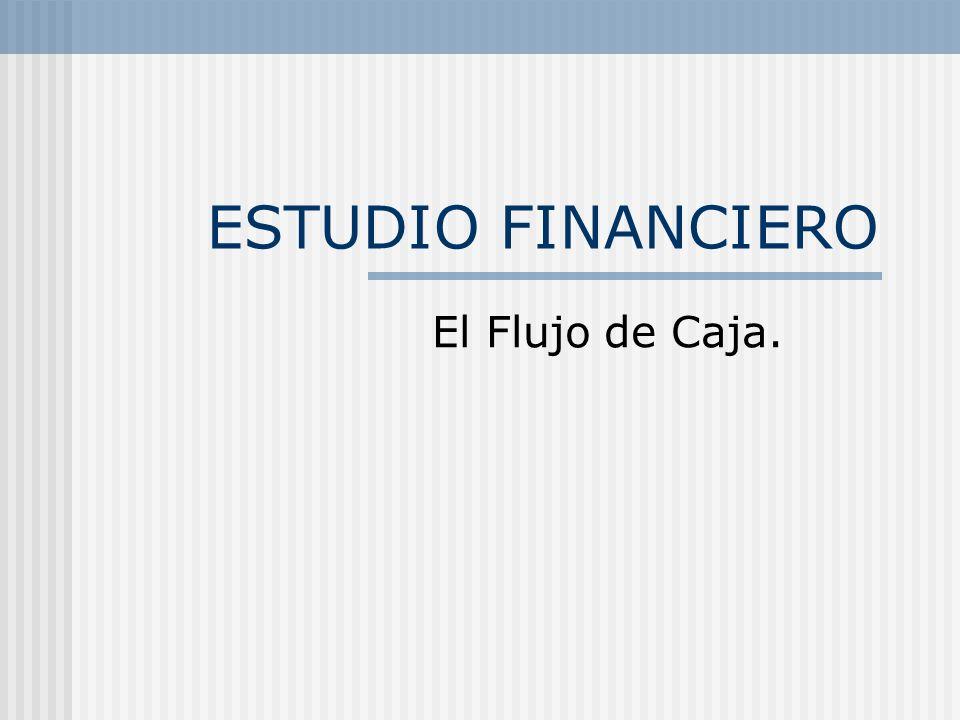 ESTUDIO FINANCIERO El Flujo de Caja.