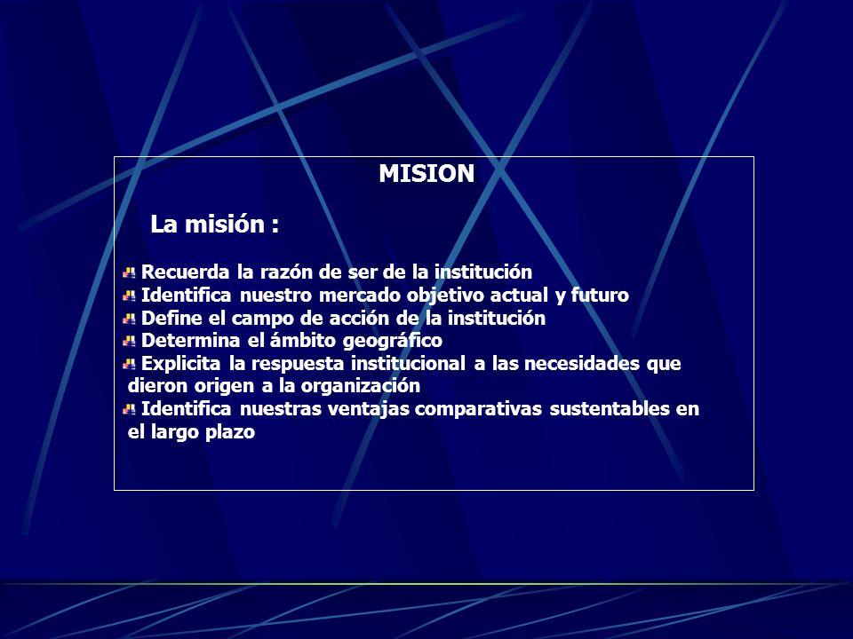 MISION La misión : Recuerda la razón de ser de la institución