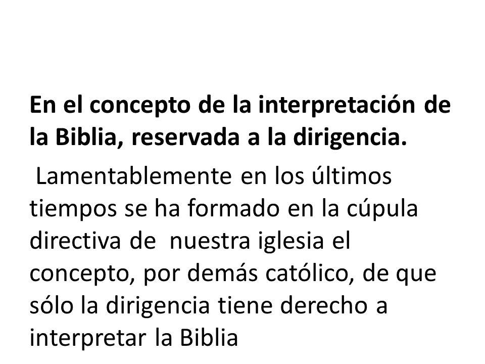 En el concepto de la interpretación de la Biblia, reservada a la dirigencia.