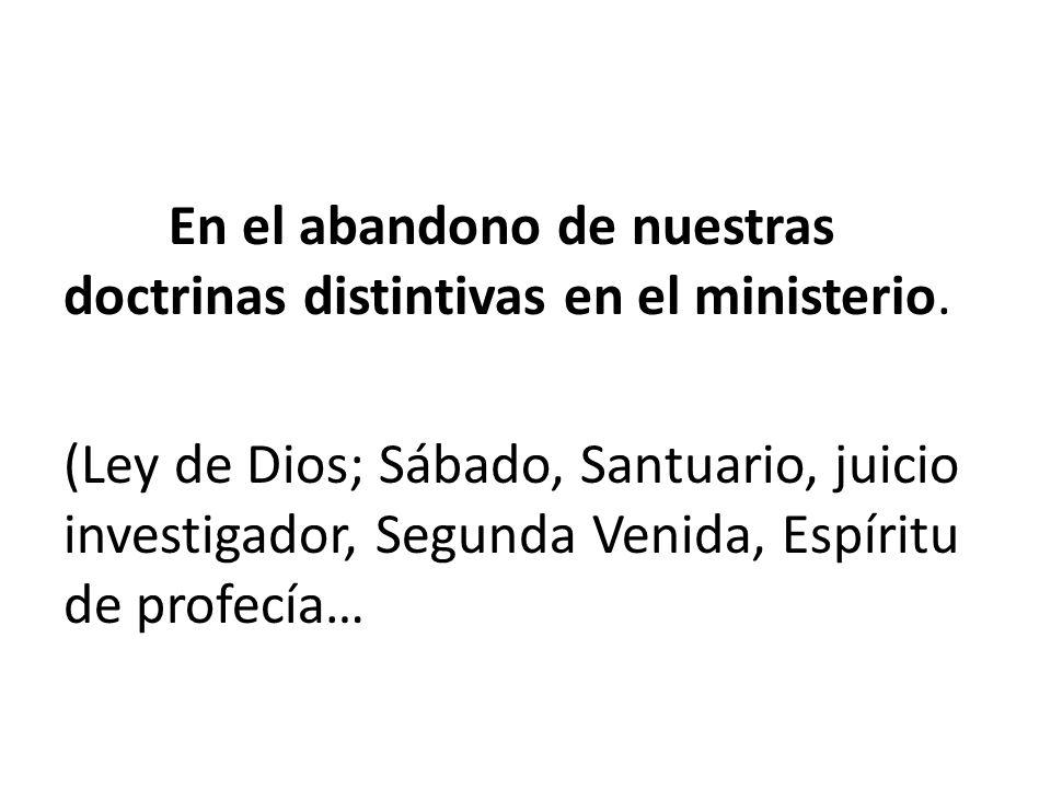 En el abandono de nuestras doctrinas distintivas en el ministerio.