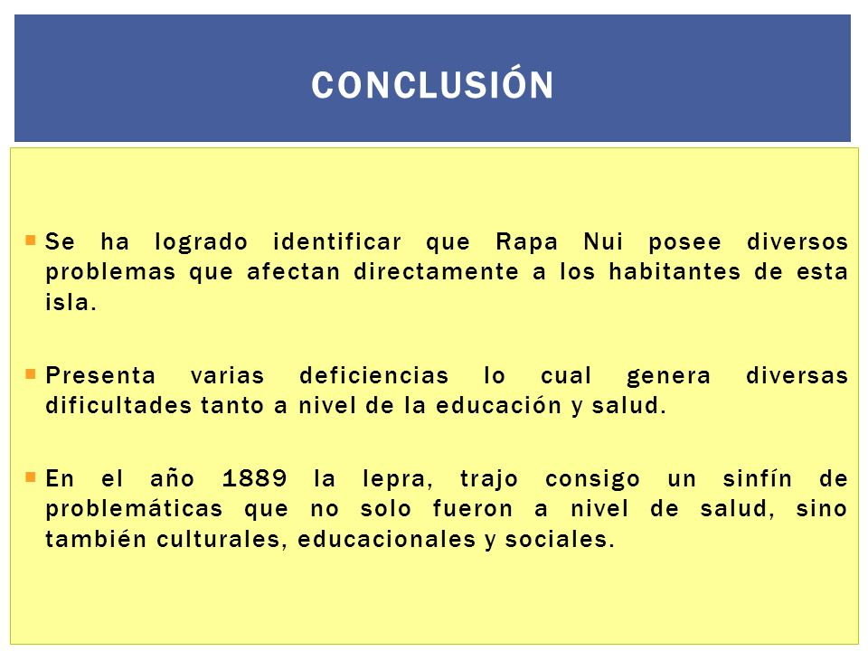 ConclusiónSe ha logrado identificar que Rapa Nui posee diversos problemas que afectan directamente a los habitantes de esta isla.