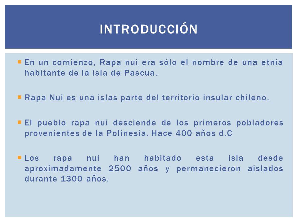 IntroducciónEn un comienzo, Rapa nui era sólo el nombre de una etnia habitante de la isla de Pascua.