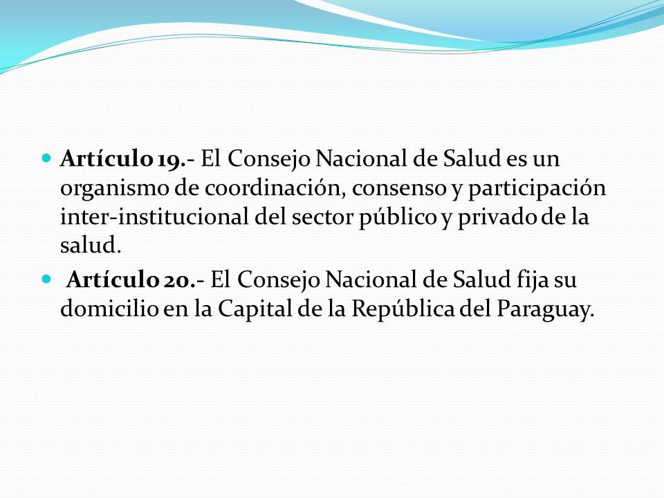 Artículo 19.- El Consejo Nacional de Salud es un organismo de coordinación, consenso y participación inter-institucional del sector público y privado de la salud.