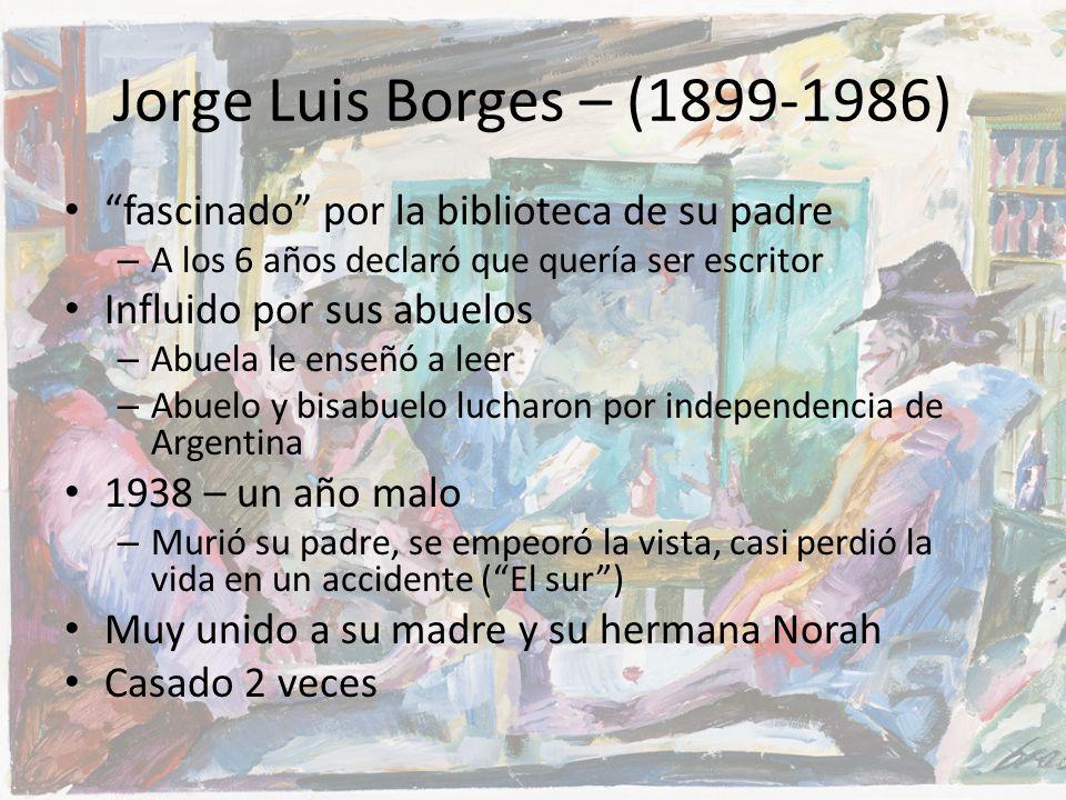 Jorge Luis Borges – (1899-1986) fascinado por la biblioteca de su padre. A los 6 años declaró que quería ser escritor.