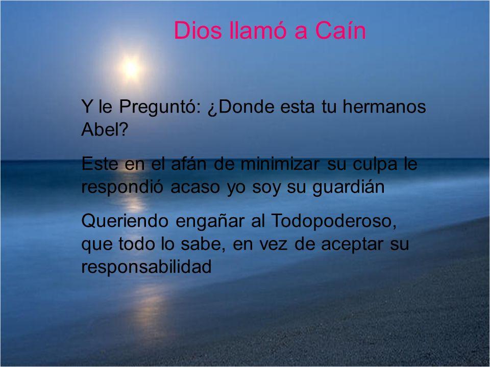 Dios llamó a Caín Y le Preguntó: ¿Donde esta tu hermanos Abel