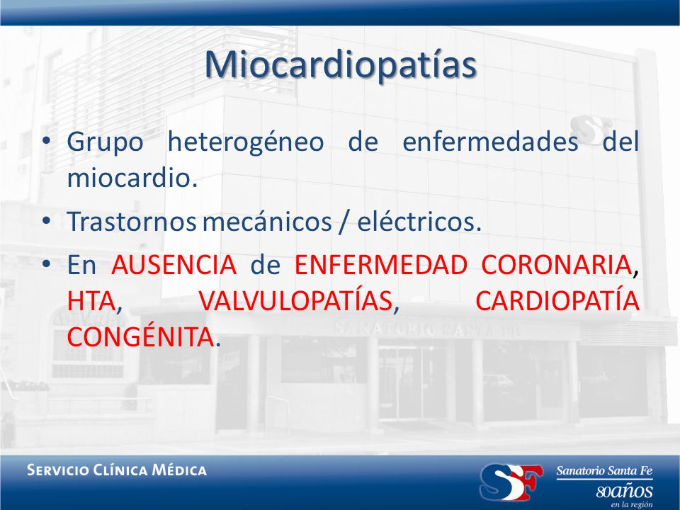 Miocardiopatías Grupo heterogéneo de enfermedades del miocardio.